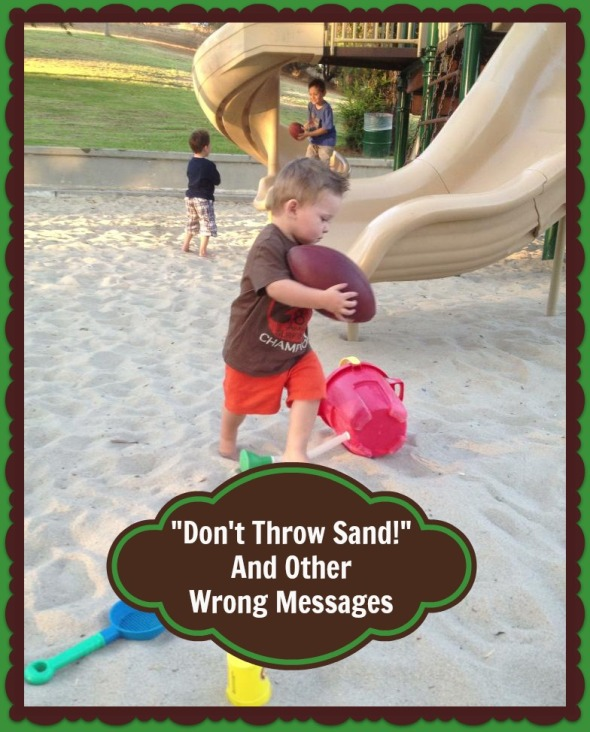 Don't Throw Sand! And Other Wrong Messages