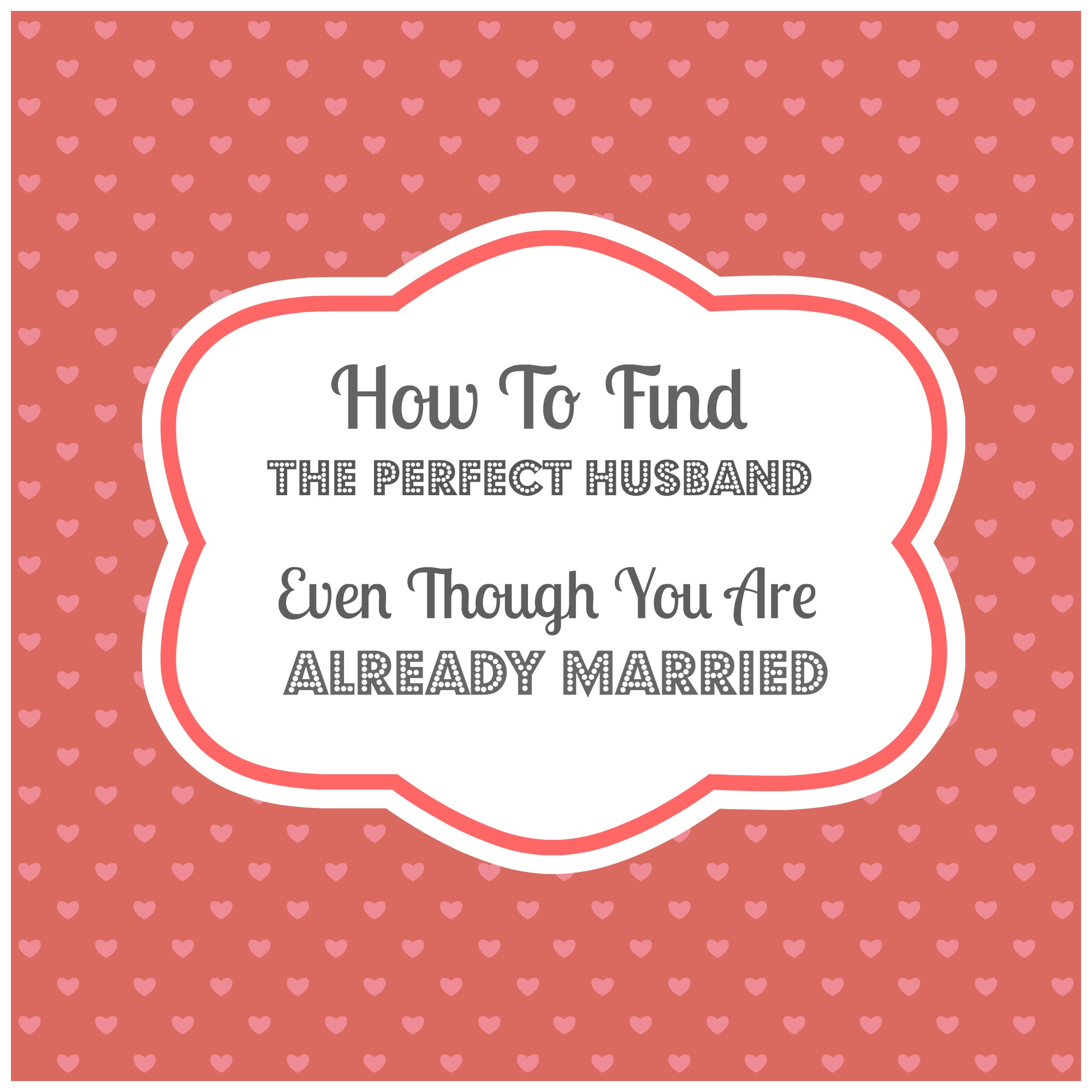 how to find a perfect husband He was the perfect husband until he wasn't when shelly's marriage ends in  divorce, she's left completely devastated and feeling like she's never going to find .