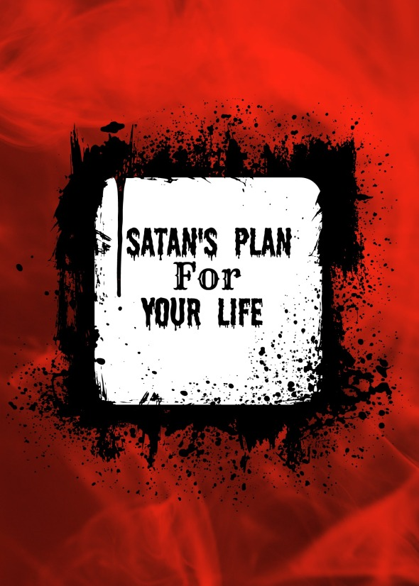 Satan's Plan For Your Life