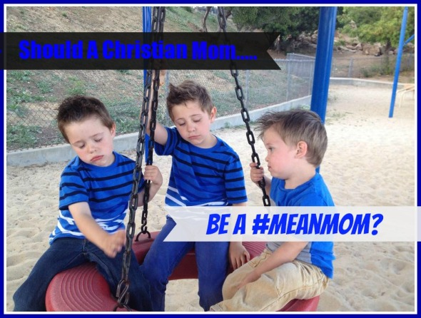Should A Christian Mom Be A #MeanMom