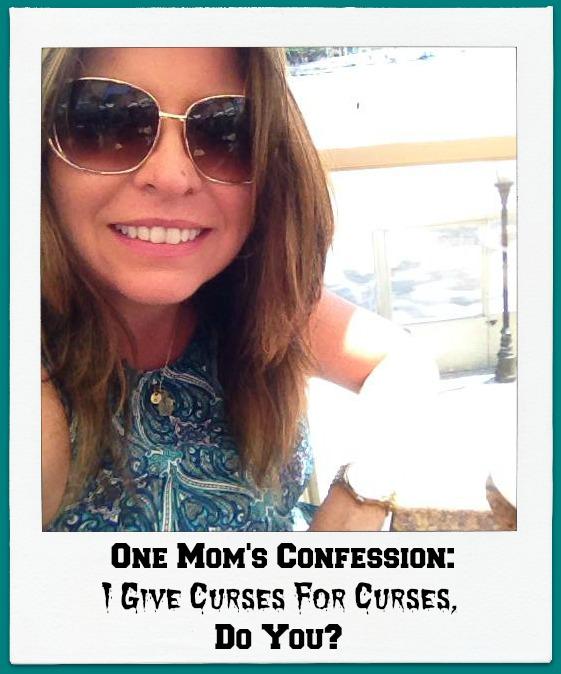 One Mom's Confession I Give Curses For Curses, Do You