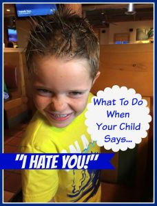 What To Do When Your Child Says I Hate You