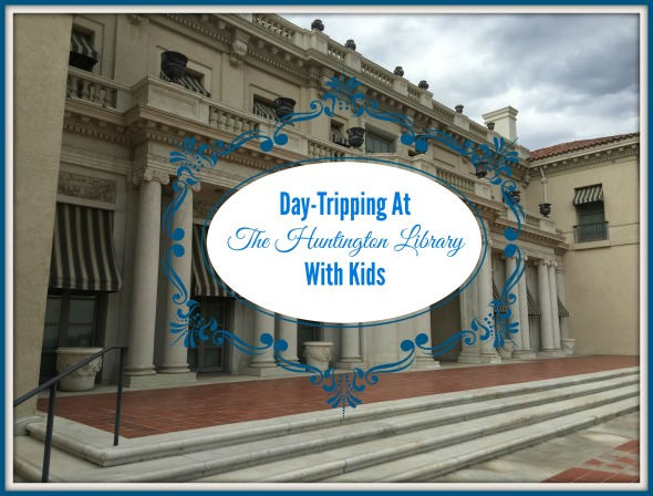Day-Tripping At The Huntington Library With Kids