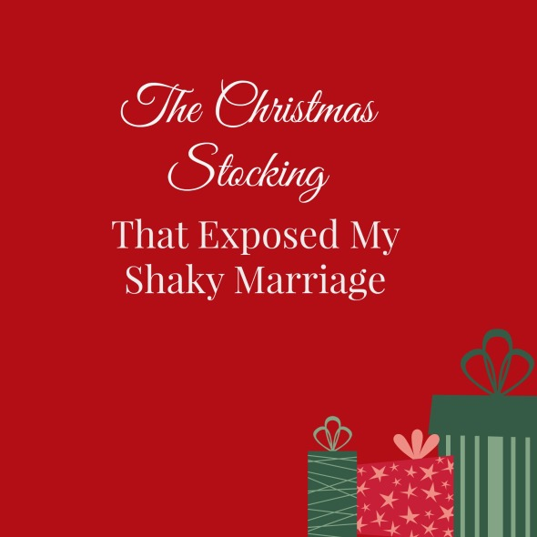 The Christmas Stocking That Exposed My Shaky Marriage