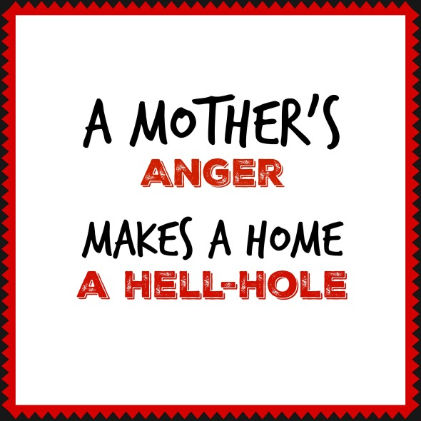 A Mother's Anger Makes A Home A Hell-Hole, How To Climb Out
